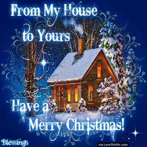 222462-Merry-Christmas-From-My-House-To-Yours